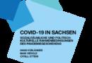 """Studie """"COVID-19 in Sachsen. Sozialräumliche und politisch-kulturelle Rahmenbedingungen des Pandemiegeschehens."""""""